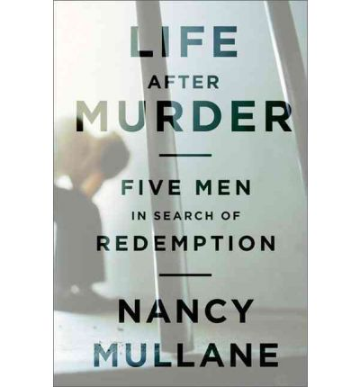 Life After Murder : Five Men in Search of Redemption