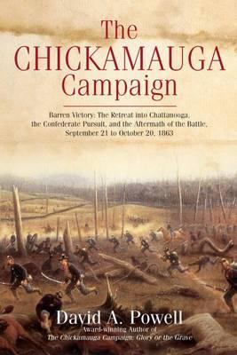 The Chickamauga Campaign : Barren Victory: The Retreat into Chattanooga, the Confederate Pursuit, and the Aftermath of the Battle, September 21 to October 20, 1863