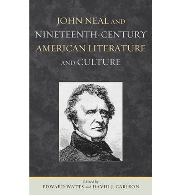 John Neal And Nineteenth Century American Literature And