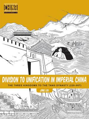 Division to Unification in Imperial China : The Three Kingdoms to the Tang Dynasty (220-907)