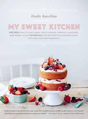 My Sweet Kitchen: Recipes for Stylish Cakes, Pies, Cookies, Donuts, Cupcakes, and More-Plus