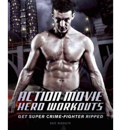 Action Hero Workouts : Get Super Crime-fighter Ripped in 30 Days