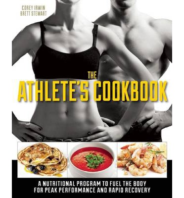 The Athlete's Cookbook : A Nutritional Program to Fuel the Body for Peak Performance and Rapid Recovery