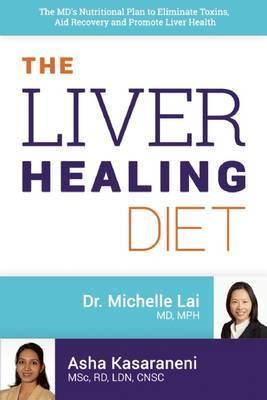 The Liver Healing Diet : The MD's Nutritional Plan to Eliminate Toxins, Reverse Fatty Liver Disease and Promote Good Health