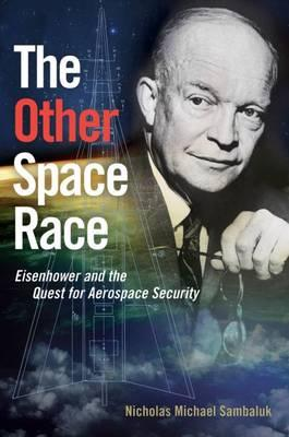 The Other Space Race : Eisenhower and the Quest for Aerospace Security