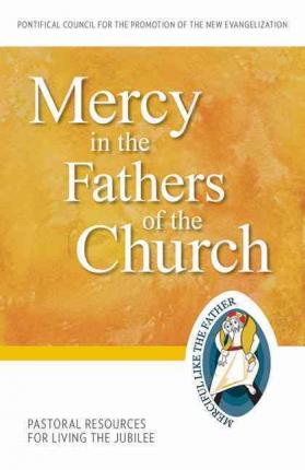 Mercy in the Fathers of the Church : Pastoral Resources for Living the Jubilee