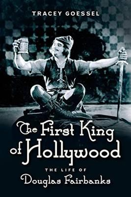 The First King of Hollywood : The Life of Douglas Fairbanks