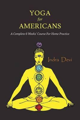 Yoga for Americans : A Complete 6 Weeks' Course for Home Practice