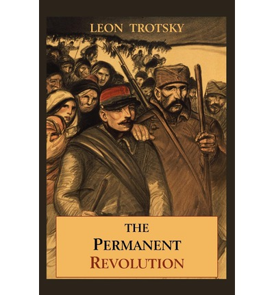 an introduction to the history of trotskys theory of permanent revolution Trotsky and the theoretical anticipation of october: the theory of permanent revolution i will review briefly the basic issues that confronted the russian revolutionary movement in the final.