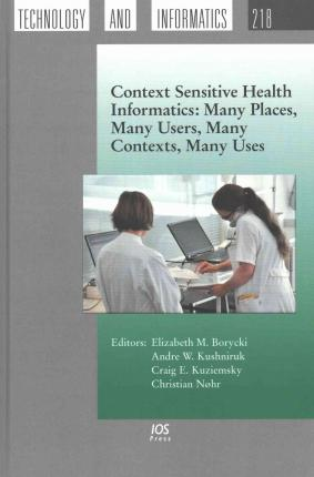Context Sensitive Health Informatics : Many Places, Many Users, Many Contexts, Many Uses