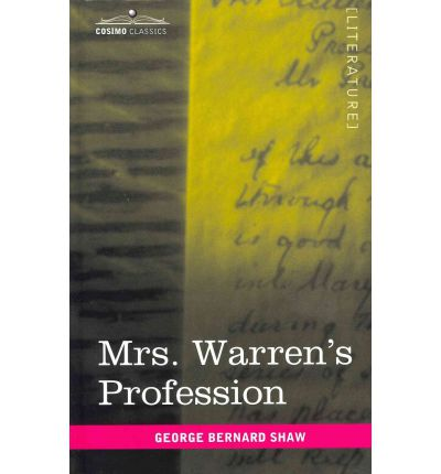 brenard shaws mrs warrens profession Posts about mrs warren's profession quotes written by caitiecakes one girl and a dream my for those of you that haven't heard of the infamous play by george bernard shaw, go read it it's really by contrasting vivie with mrs warren, shaw's progressive play.