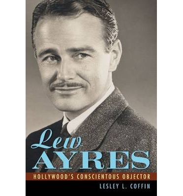 Lew Ayres : Hollywood's Conscientious Objector