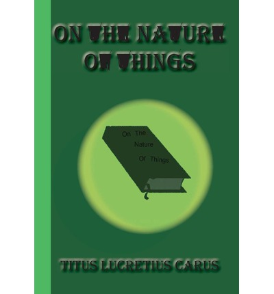 lucretius on the nature of things Sublime lucretius' poetry will pass away  joseph warton, of the nature of things, in an essay on the writings and genius of pope, vol i (1756), p 51.