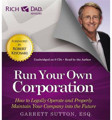 Rich Dad's Advisors: Run Your Own Corporation