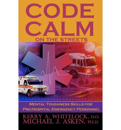 Code Calm on the Streets : Mental Toughness Skills for Pre-Hospital Emergency Personnel