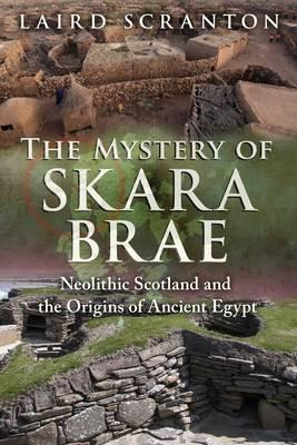 The Mystery of Skara Brae : Neolithic Scotland and the Origins of Ancient Egypt