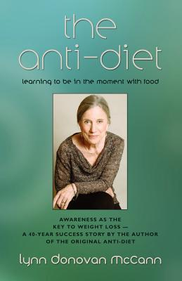 Free downloads for ebooks THE Anti-Diet : Learning to Be in the Moment with Food PDF ePub MOBI by Lynn Donovan Mc Cann 9781621412830