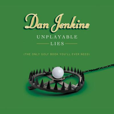 Unplayable Lies : The Only Golf Book You'll Ever Need