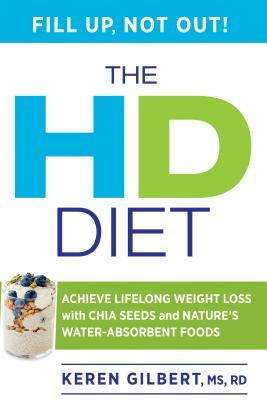 The HD Diet : Achieve Lifelong Weight Loss with Chia Seeds and Nature's Water-Absorbent Foods