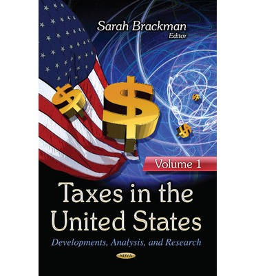 Taxes in the United States: volume 1 : Developments, Analysis & Research -- Volume 1