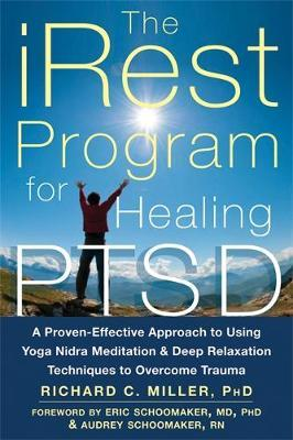 iRest Program for Healing PTSD: A Proven-Effective Approach to Using Yoga Nidra Meditation and Deep Relaxation Techniques to Overcome Trauma