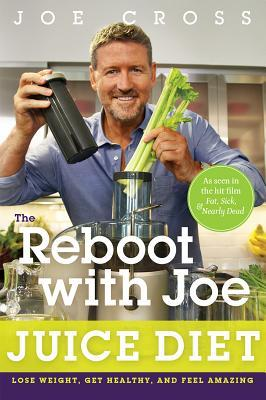 The Reboot with Joe Juice Diet : Lose Weight, Get Healthy and Feel Amazing