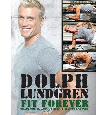 Dolph Lundgren: Train Like an Action Hero : Be Fit Forever