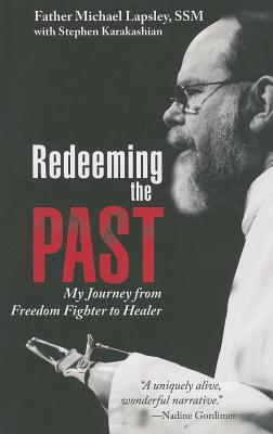 Redeeming the Past : My Journey from Freedom Fighter to Healer