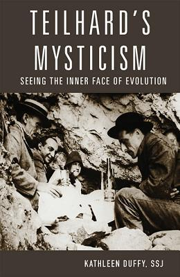 Teilhard's Mysticism : Seeing the Inner Face of Evolution