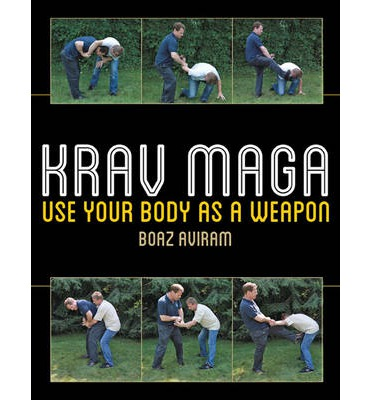 Krav Maga : Use Your Body as a Weapon