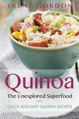 Quinoa, the Unexplored Superfood : Quinoa Recipes and Weight Loss Help