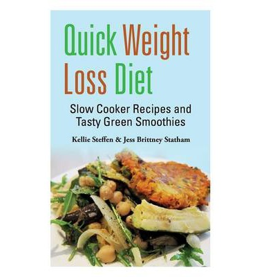 Quick Weight Loss Diet : Slow Cooker Recipes and Tasty Green Smoothies