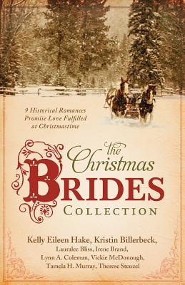 The Christmas Brides Collection : 9 Historical Romances Promise Love Fulfilled at Christmastime