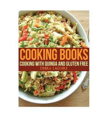 Cooking Books : Cooking with Quinoa and Gluten Free