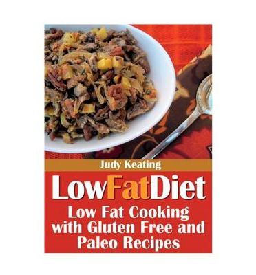 Low Fat Diet : Low Fat Cooking with Gluten Free and Paleo Recipes