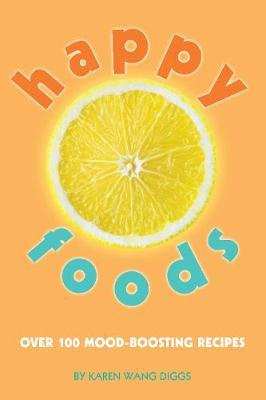 Happy Foods : Over 100 Mood-Boosting Recipes