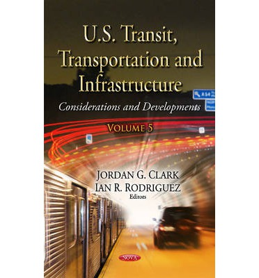 U.S. Transit, Transportation and Infrastructure: Volume 5 : Considerations and Developments