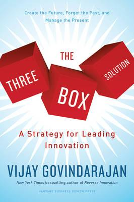 The Three Box Solution : A Strategy for Leading Innovation
