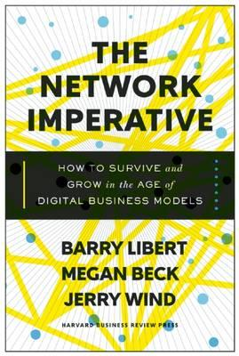 The Network Imperative: How Your Business Can Compete in the Digital Age