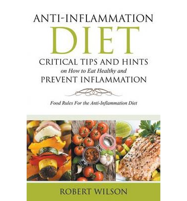 Anti-Inflammation Diet : Critical Tips and Hints on How to Eat Healthy and Prevent Inflammation (Large): Food Rules for the Anti-Inflammation D