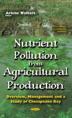 Nutrient Pollution from Agricultural Production : Overview, Management & a Study of Chesapeake Bay