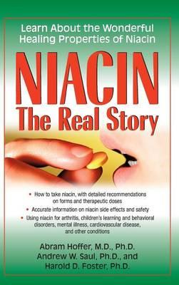 Niacin: The Real Story : Learn about the Wonderful Healing Properties of Niacin