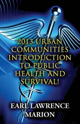 2013 Urban Communities Introduction to Public Health and Survival! : (Paperback)