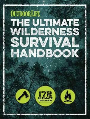 The Ultimate Wilderness Survival Handbook : 156 Tips for Any Environment