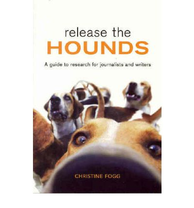 Release the Hounds : A Guide to Research for Journalists and Writers