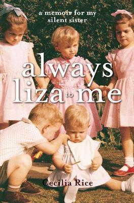 Always Liza to Me : A Memoir for My Silent Sister