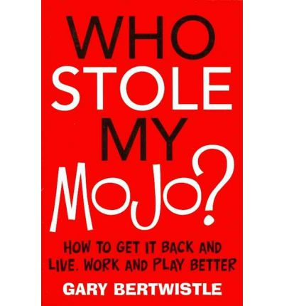 Who Stole My Mojo? : How to Get it Back and Live, Work and Play Better