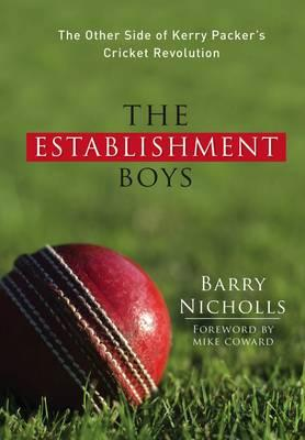 The Establishment Boys : The Other Side of Kerry Packer's Cricket Revolution