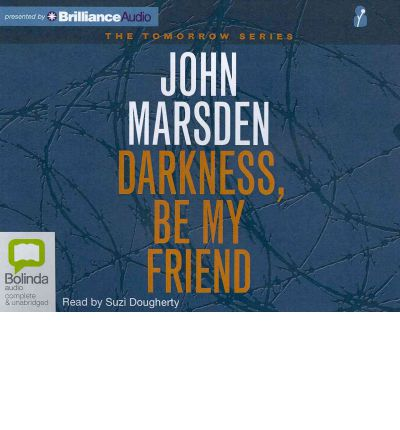 a summary of darkness be my friend by john marsden Written by john marsden, narrated by suzi dougherty  darkness, be my friend tomorrow series #4 by:  summary nowhere to run, one place left to hide you're.
