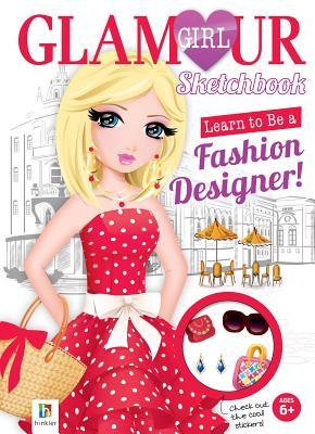 Learn To Be A Fashion Designer Glamour Girl Sketchbook Hinkler Books 9781743527641